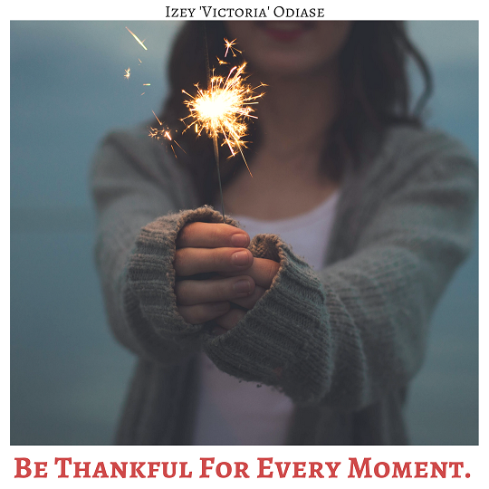 Be thankful for every moment