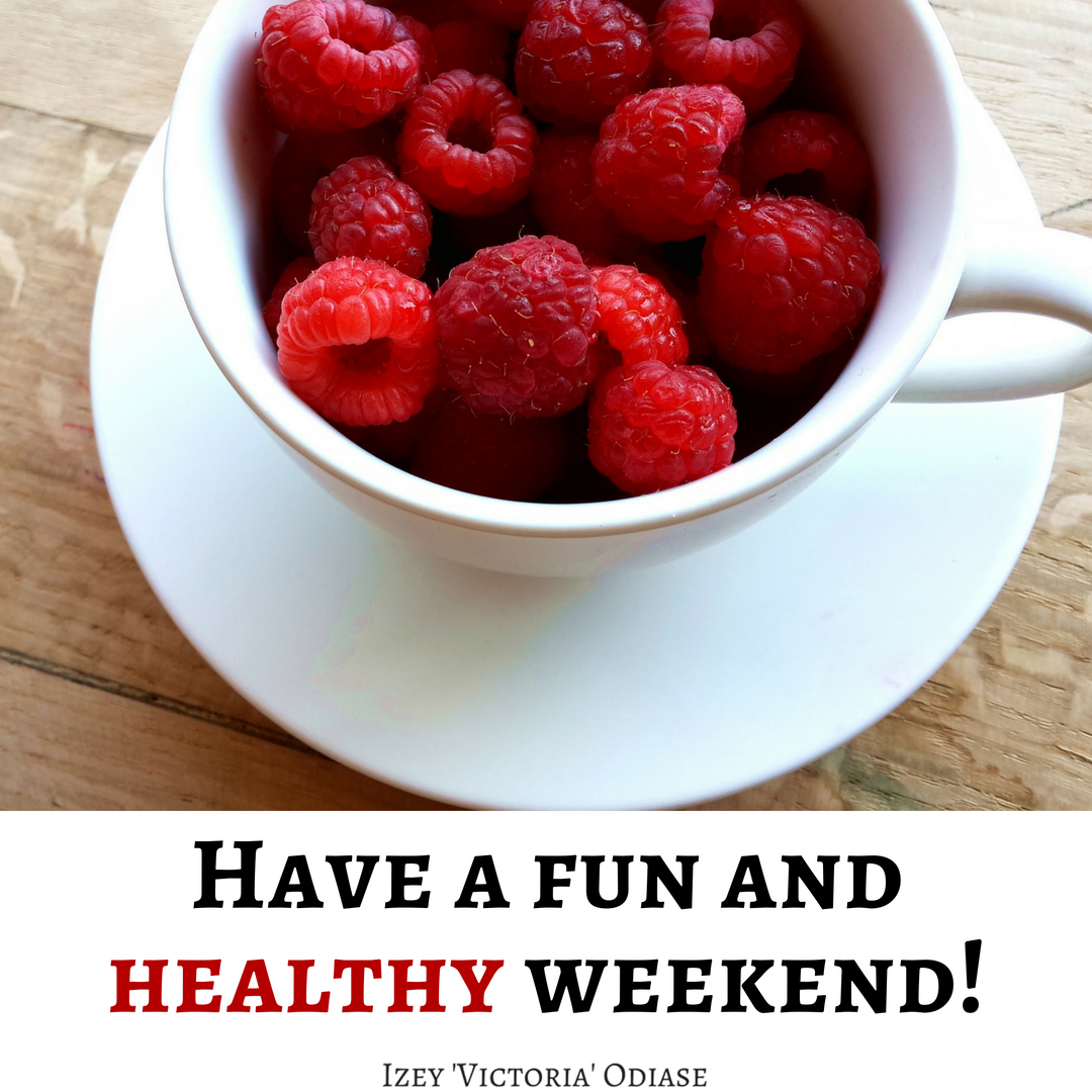 Have a fun and healthy weekend