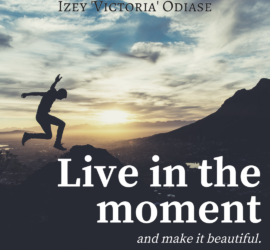 Live in the moment and make it beautiful