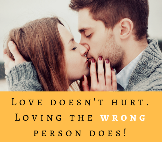 Love doesn't hurt. Loving the wrong person does.