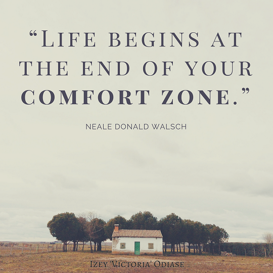 Life begins at the end of your comfort zone. Neale Donald Walsch