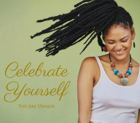 Celebrate Yourself. You are Unique