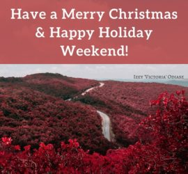 Have a Merry Christmas and Happy Holiday Weekend!