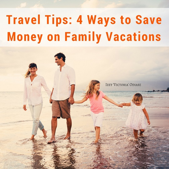 Travel Tips: 4 Ways to Save Money on Family Vacations
