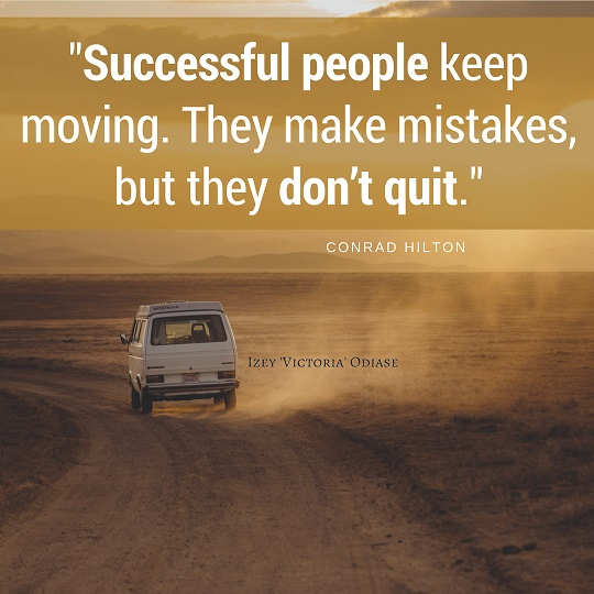 """Successful people keep moving. They make mistakes, but they don't quit. "" Conrad Hilton"