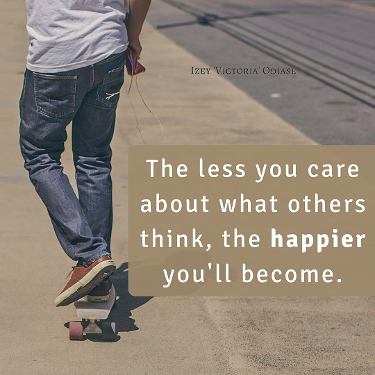 The less you care about what others think, the happier you'll become.