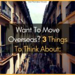 Want To Move Overseas? 3 Things To Think About: