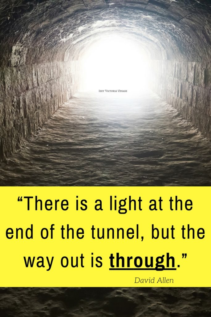 """Quotes on Perseverance - """"There is a light at the end of the tunnel, but the way out is through."""" David Allen"""