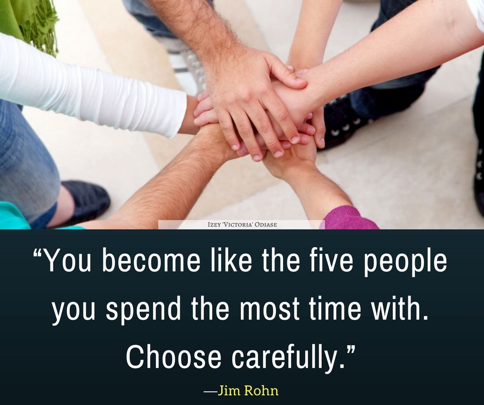 """""""You become like the five people you spend the most time with. Choose carefully."""" ― Jim Rohn"""