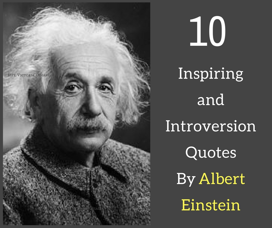 Inspiring Quotes and Introversion Quotes introvert Quotes By Albert Einstein - Izey Victoria Odiase