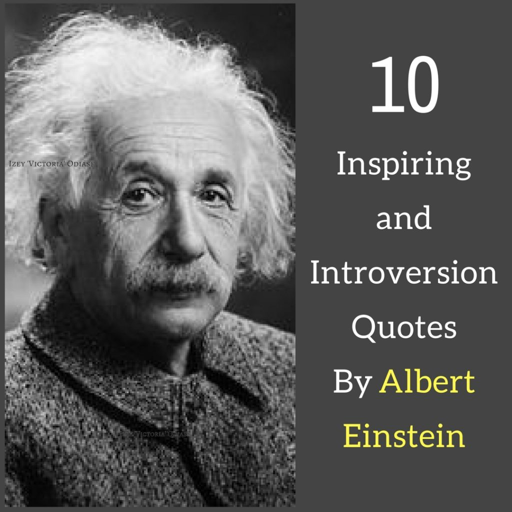 Inspiring and Introversion Quotes introvert Quotes By Albert Einstein - Izey Victoria Odiase.jpg