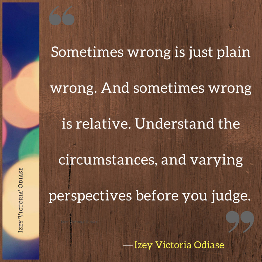 What is 'wrong'? Is Morality Absolute or Relative? Plus, 6 Quotes on Morality, to help us reassess our definition of 'wrong'. - Izey Victoria Odiase