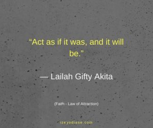 Act as if it was, and it will be. ― Lailah Gifty Akita